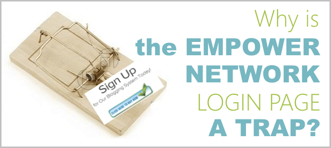 Why is the Empower Network login page a trap? My Empower Network FAQ