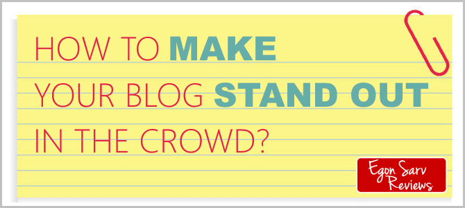 How to Make Your Blog Stand Out in the Crowd? Fast and Simple Tip.