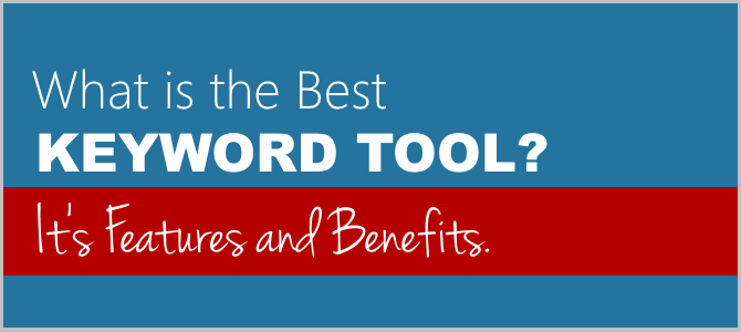 What Is the Best Keyword Tool? Its Features and Benefits.