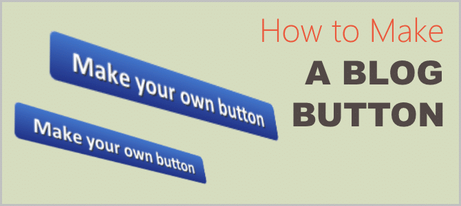 How to Make a Blog Button? Quick and Easy Way