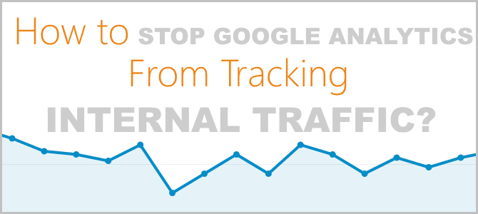 How Do I Stop Google Analytics From Tracking Internal Traffic? (Fast)