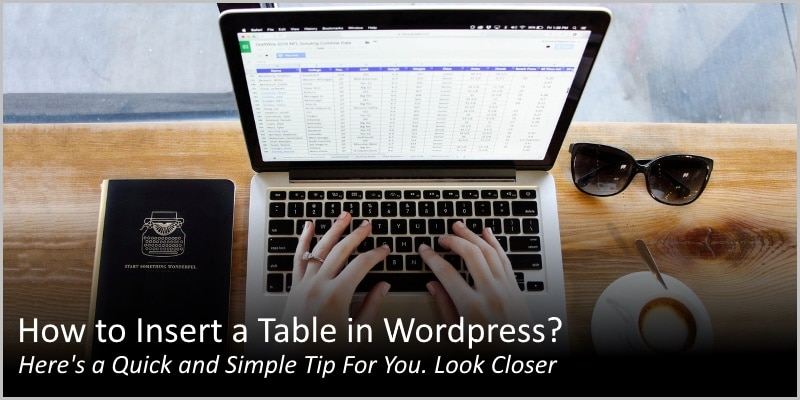 How to Insert a Table in WordPress? Here's a Simple Tip For You