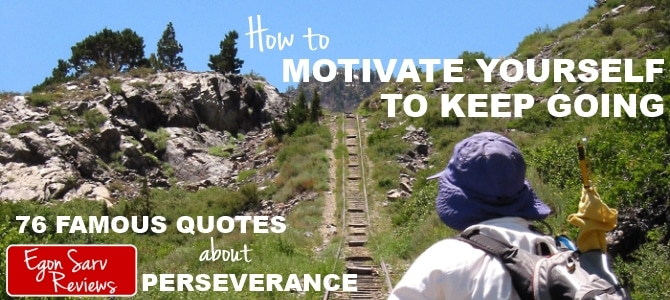 How to Motivate Yourself to Keep Going? 76 Famous Quotes About Perseverance