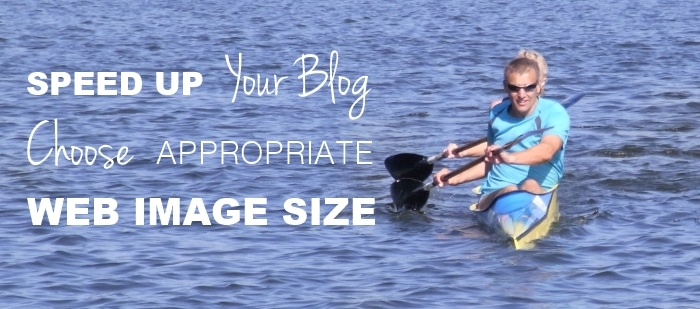 Speed Up Your Blog, Choose Appropriate Web Image Sizes. Here's How: