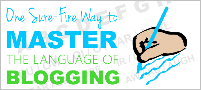 1 Sure-Fire Way to Master The Language of Blogging
