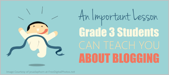 An Important Lesson Grade 3 Students Can Teach You About Blogging