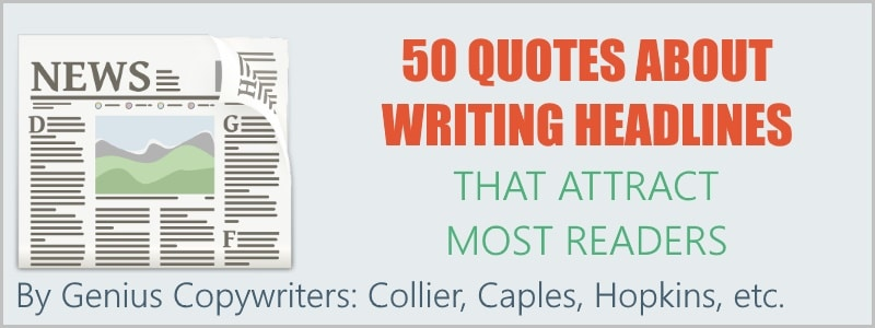 50 Quotes About Writing Headlines That Attract The Most Readers – by Caples, Hopkins, Collier, etc.
