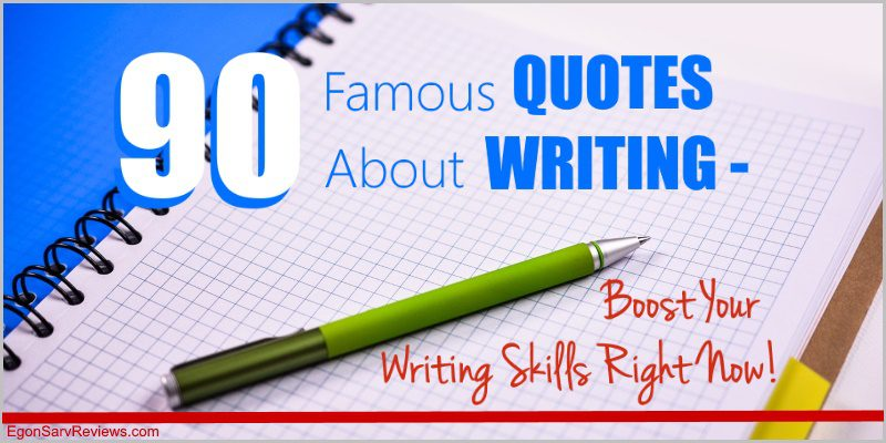 90 Famous Quotes About Writing – Boost Your Writing Skills Right Now