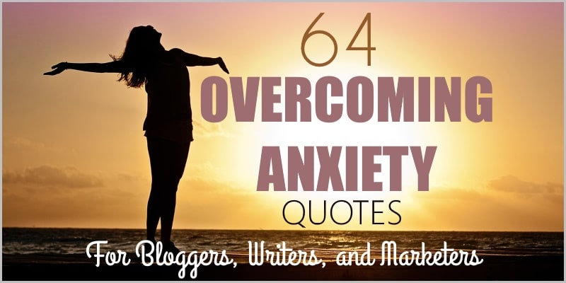 64 Anxiety Quotes – Inspiration for Bloggers and Marketers
