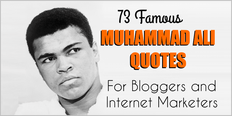 73 Famous Muhammad Ali Quotes – For Bloggers and Marketers