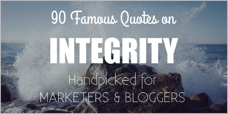 Famous Quotes on Integrity – Handpicked for Marketers and Bloggers