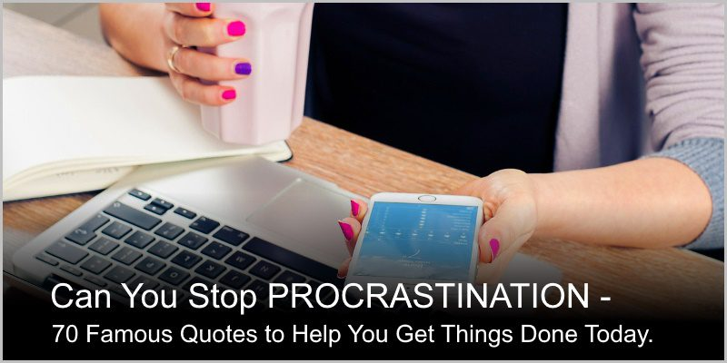 Can I Stop Procrastination – 70 Quotes that Help You Get Things Done Today