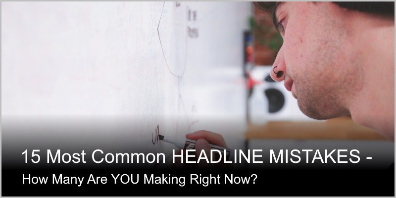 15 Common Headline Mistakes. How Many Are You Making Right Now?