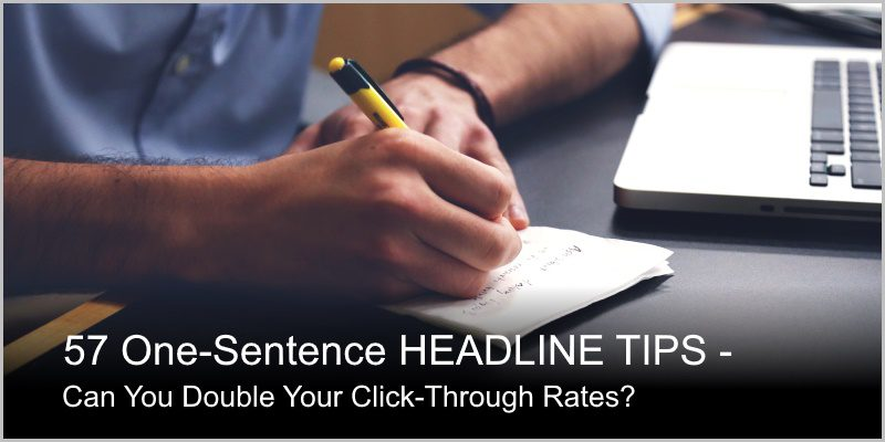 57 Tips Writing Good Headlines – Can You Double Your Click-Throughs?