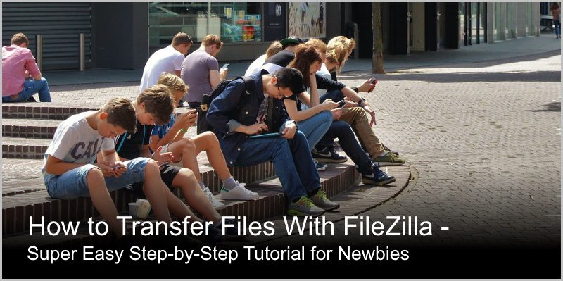How to Transfer Files With Filezilla – Super Easy Step-by-Step Tutorial for Newbies