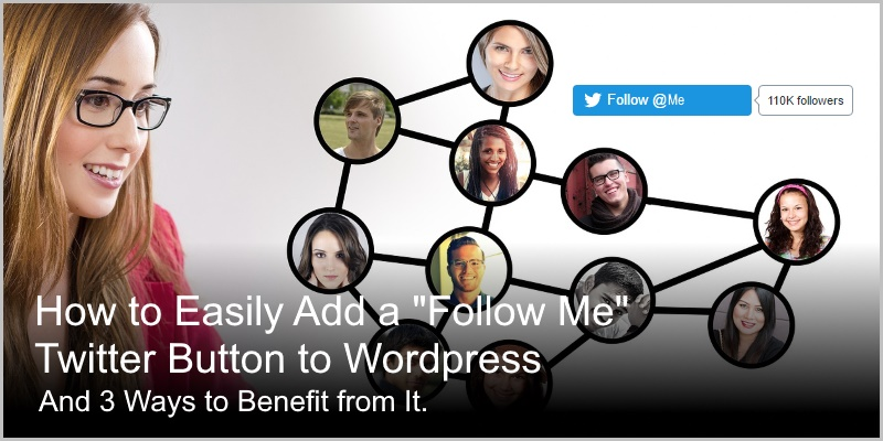 "How to Easily Add  a ""Follow Me"" Twitter Button to WordPress (fast)"