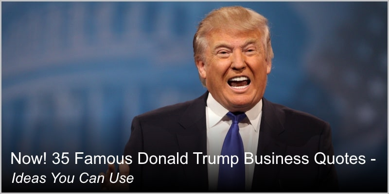Now! 35 Famous Donald Trump Business Quotes – Ideas You Can Use
