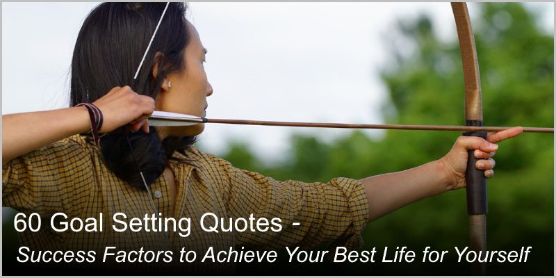 60 Goal Setting Quotes  – Success Factors to Achieve Your Best Life