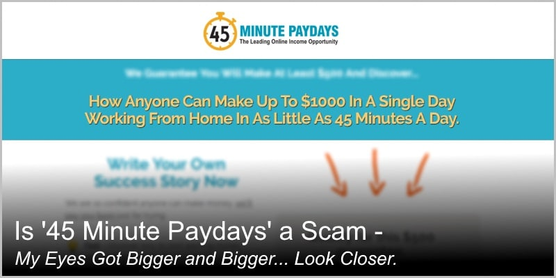 Is 45 Minute Paydays a Scam – My Eyes Got Bigger and Bigger… Look Closer.