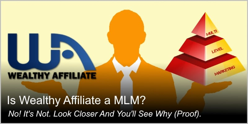 Is Wealthy Affiliate a MLM? It's Not. Look Closer And You'll See Why.
