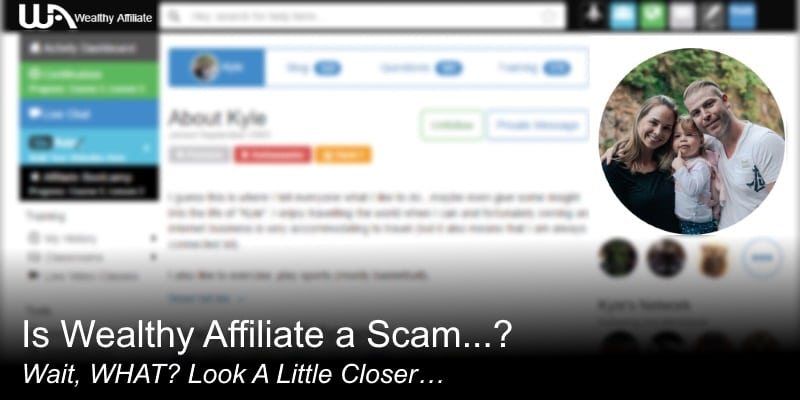 Is My Wealthy Affiliate a Scam…? Wait, WHAT? Look A Little Closer…