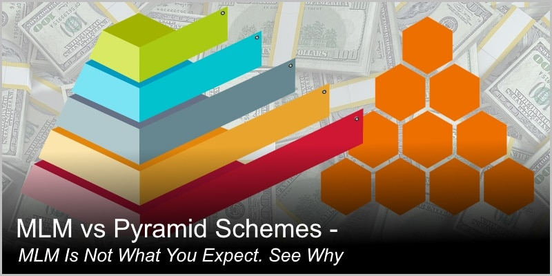 MLM vs Pyramid Schemes – MLM Is Not What You Expect. See Why