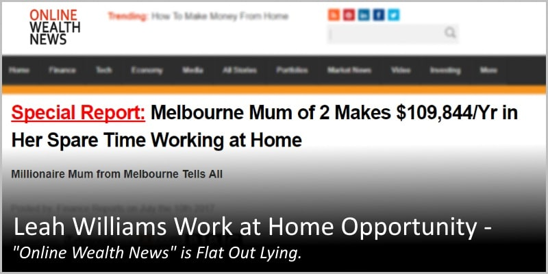 Leah Williams Work at Home Opportunity – Online Wealth News is Flat Out Lying.