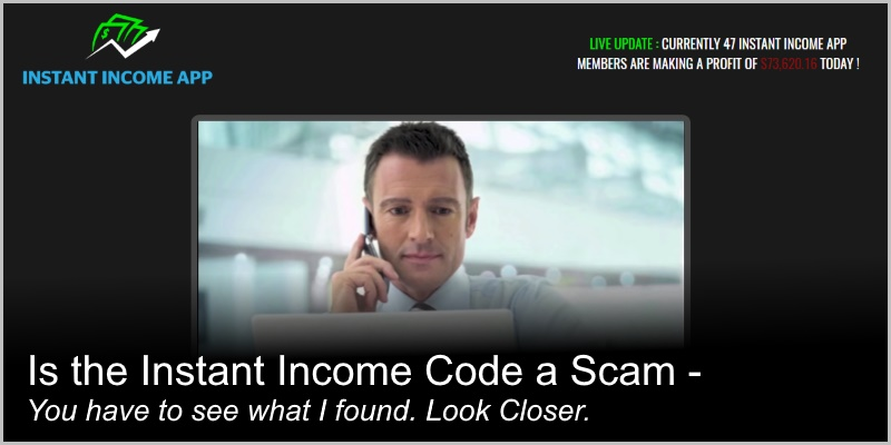Is the Instant Income Code a Scam – You have to see what I found. Look Closer.