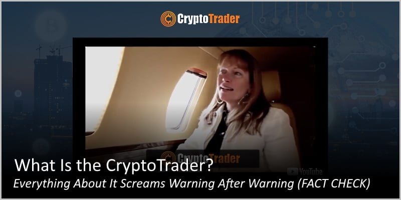 What Is the CryptoTrader – Everything About It Screams Warning After Warning