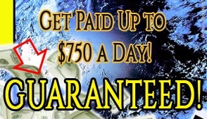 Get paid up to $750 a day. Guaranteed! Really?