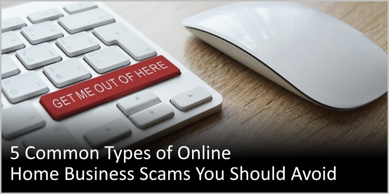 5 Common Types of Online Home Business Scams You Should Avoid