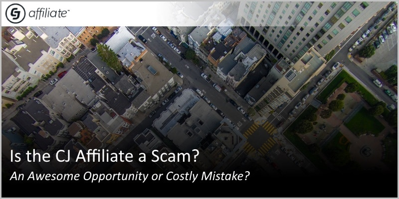 Is the CJ Affiliate a Scam? An Awesome Opportunity or Costly Mistake?