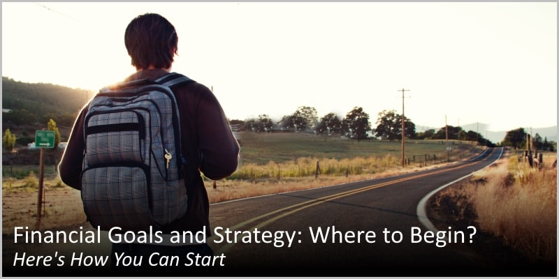 Financial Goals and Strategy: Where to Begin? Here's How You Can Start
