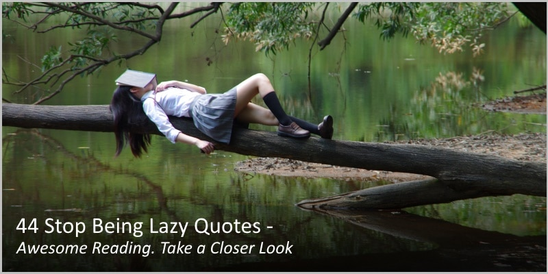 44 Stop Being Lazy Quotes – Dangers of Laziness. A Must Read