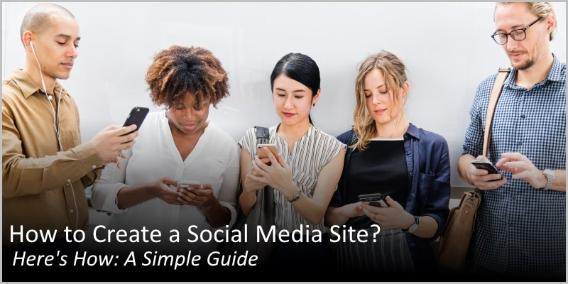 How to Create a Social Media Site? Here's How: A Simple Guide