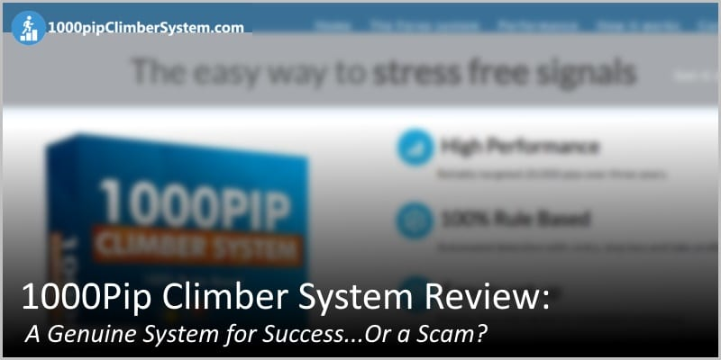 1000Pip Climber System Review: A Genuine System for Success…Or a Scam?