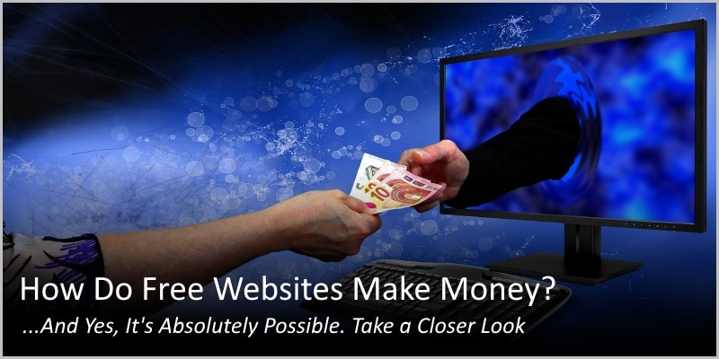 How Do Free Websites Make Money? …And Yes, It's Absolutely Possible.