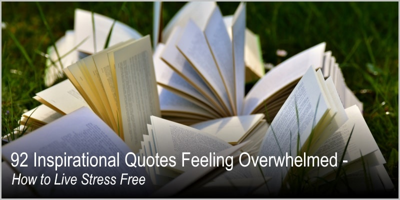 92 Inspirational Quotes Feeling Overwhelmed – How to Live Stress Free