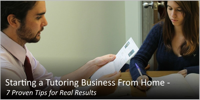 Starting a Tutoring Business From Home – 7 Proven Tips for Real Results