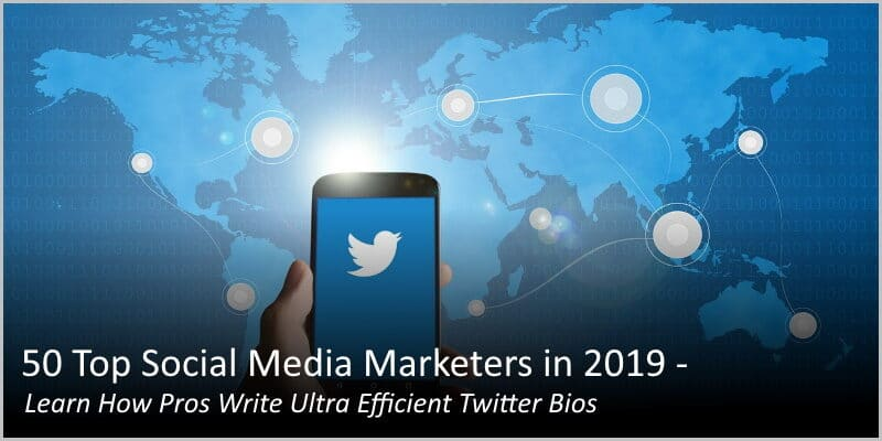 50 Top Social Media Marketers in 2019 – Their Twitter Bios