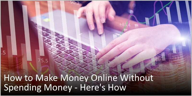 How to Make Money Online Without Spending Money – Here's How