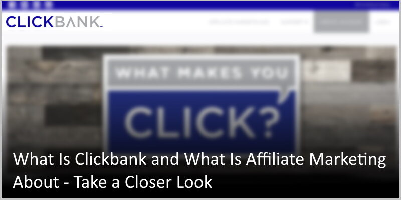 What Is Clickbank And What Is Affiliate Marketing About – Look Closer