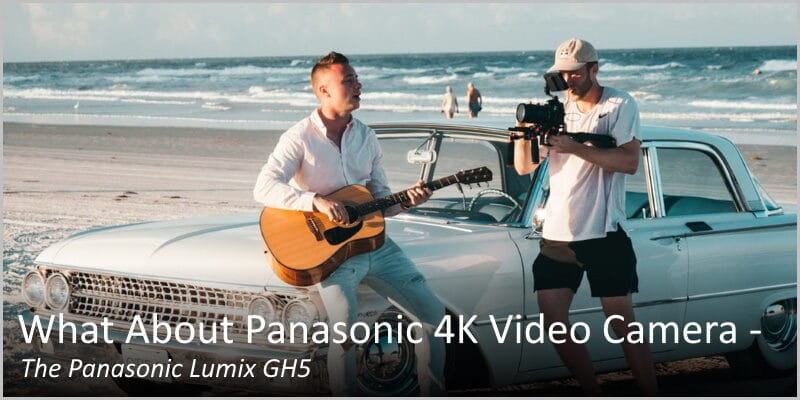 What About Panasonic 4K Video Camera: Panasonic Lumix GH5